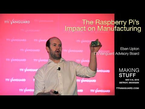 Eben Upton - The Raspberry Pi's Impact on Manufacturing