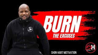 Shon Hart | Burn The Excuses (Shon Hart Motivation)