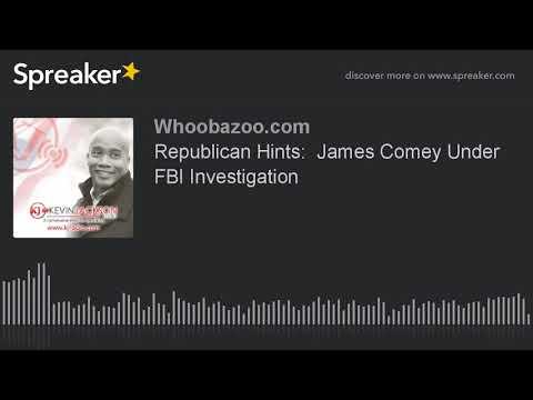 Republican Hints:  James Comey Under FBI Investigation