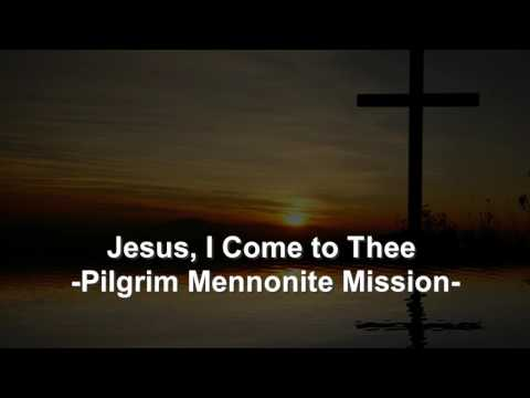 Jesus I Come to Thee - Pilgrim Mennonite Mission - Christian Song