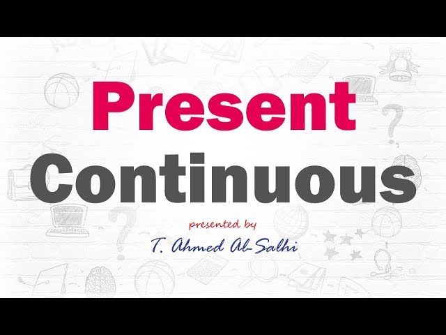 Present Continuous Tense - زمن المضارع المستمر