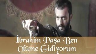 İbrahim Paşa Ben Ölüme Gidiyorum - Muhteşem Yüzyıl 64.bölüm