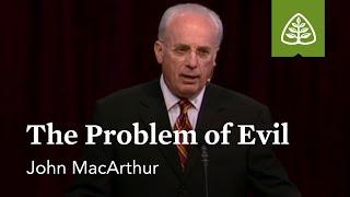 John MacArthur: The Problem of Evil