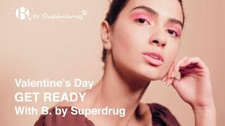 Valentine's Day Get Ready With Us | B. by Superdrug