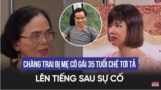 Bạn muốn hẹn hò: Chàng trai lên tiếng sau khi bị mẹ cô gái 35 tuổi chê tơi tả trên truyền hình