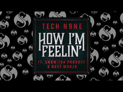 Tech N9ne - How I'm Feelin' (Feat. Snow Tha Product & Navé Monjo)   OFFICIAL AUDIO