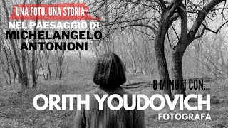 Nel paesaggio di MICHELANGELO ANTONIONI, 8 minuti con la fotografa ORITH YOUDOVICH