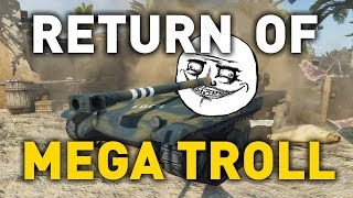 World of Tanks || Return of the MEGA TROLL