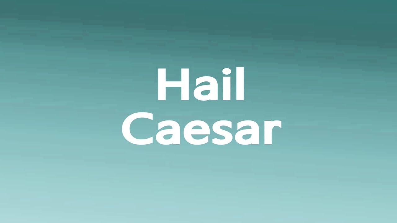 How to Pronounce Hail Caesar