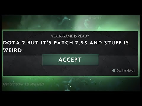 Dota 2 but it's Patch 7.93 and Stuff is Weird