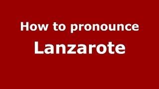 How to pronounce Lanzarote (Spanish/Spain) - PronounceNames.com