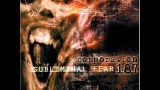 Corporation 187 - Subliminal Fear