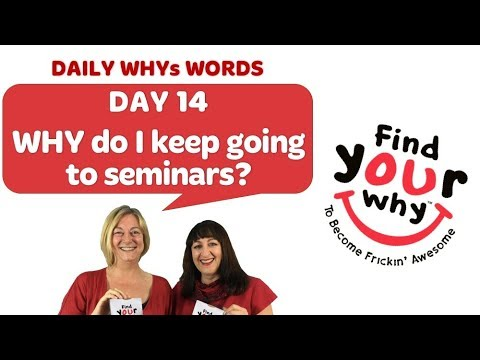 Find Your WHY! WHYs Words Day 14 - WHY do I keep going to Seminars? (2018)