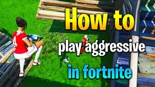 4 tips to PLAY AGGRESSIVE in Fortnite! How to get better at Fortnite! Fortnite tips!