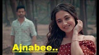 Ajnabee   Soham Naik   Aamir Ali   Sanjeeda Sheikh   Anurag Saikia   Lyrics  Latest Hindi Songs 2018