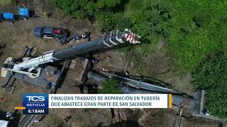 Finalizan trabajos de reparación en tubería que abastece gran parte de San Salvador
