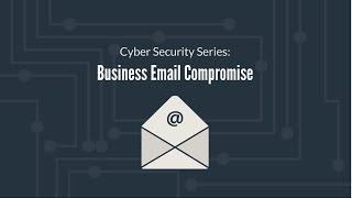 Cyber Security Series - Business Email Compromise