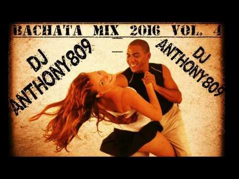 Bachata Mix  2016 Vol  4 DJ ANTHONY809