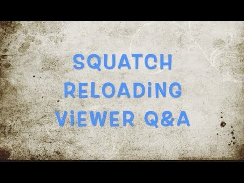 Squatch Reloading - Viewer Questions and Answers