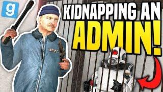 KIDNAPPING AN ADMIN - Gmod DarkRP | Big $100,000 Ransom!