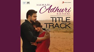 "Download Hamari Adhuri Kahani (Title Track) (From ""Hamari Adhuri Kahani"")"