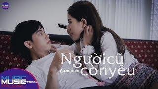 Người Cũ Còn Yêu - Lê Anh Khôi (Official MV)