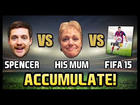 SPENCER vs HIS MUM vs FIFA 15 - Accumulate
