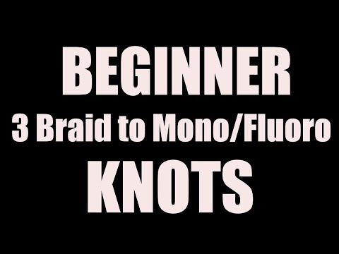 3  Knots I Use, Attaching Braid To Mono Or Fluorocarbon Leader (Beginners)