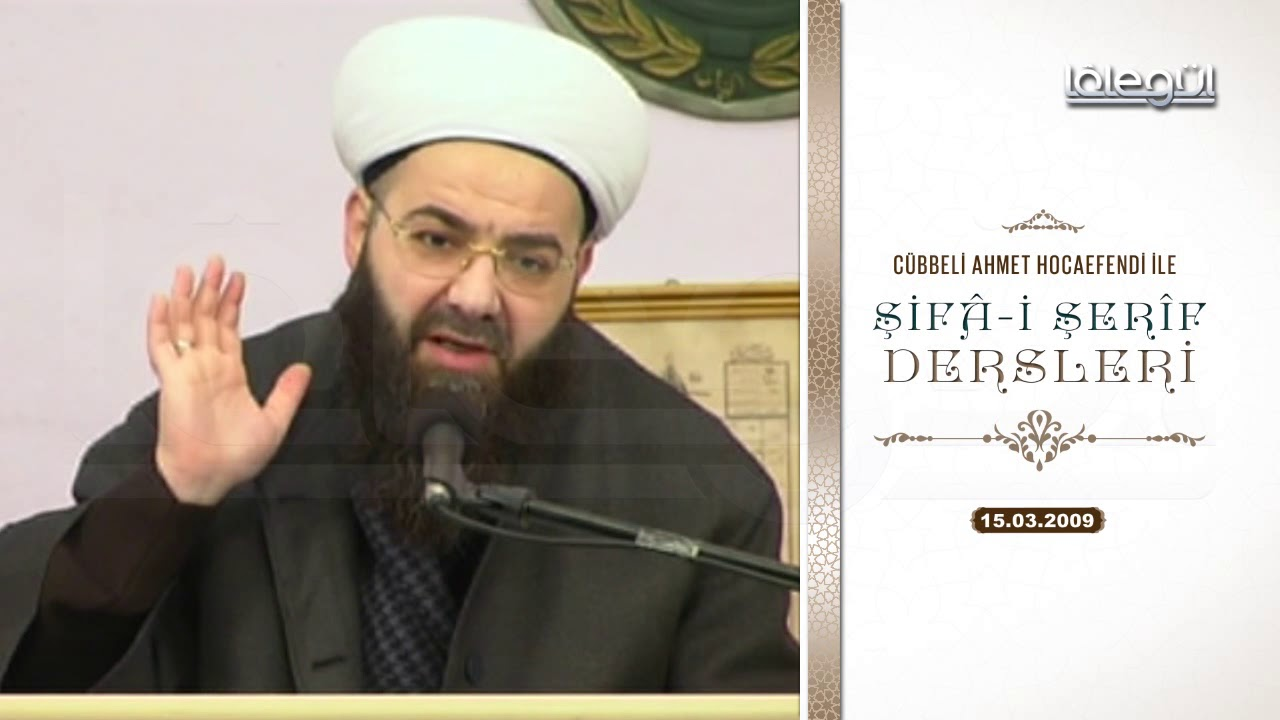 15 Mart 2009 Tarihli Şifâ-i Şerîf Dersleri - Cübbeli Ahmet Hocaefendi Lâlegül TV