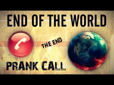 """END OF THE WORLD PRANK CALL """"December 21st 2012 End Of The World"""""""