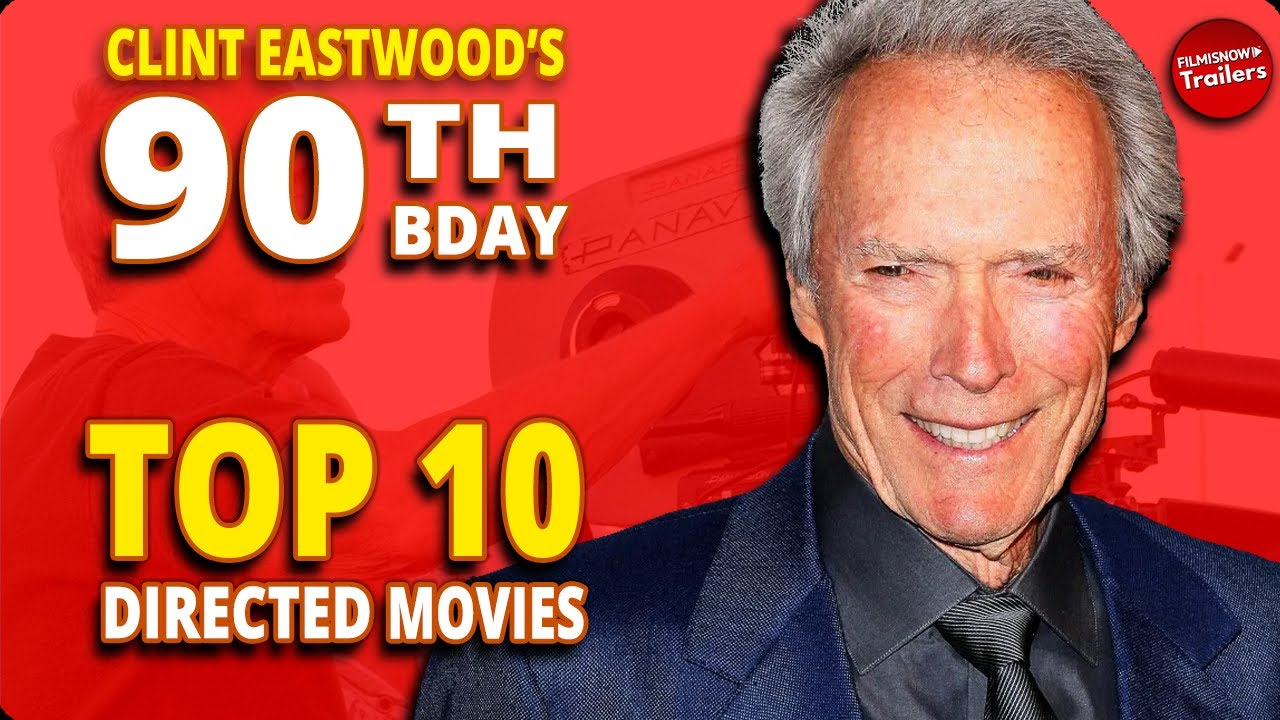 Celebrate Clint Eastwood's birthday with his 10 best movies