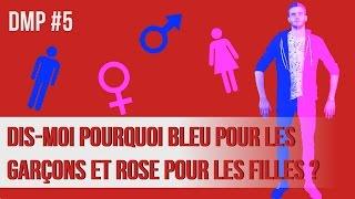 Dis-moi pourquoi bleu pour les garçons et rose pour les filles ? DMP #5