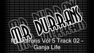 Mr Durrans Vol 5 Track 02 - Ganja Life