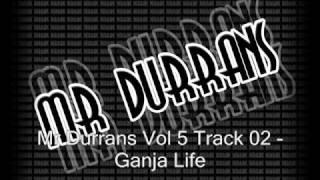 Mr Durrans Vol 5 Track 02 - Ganja Life