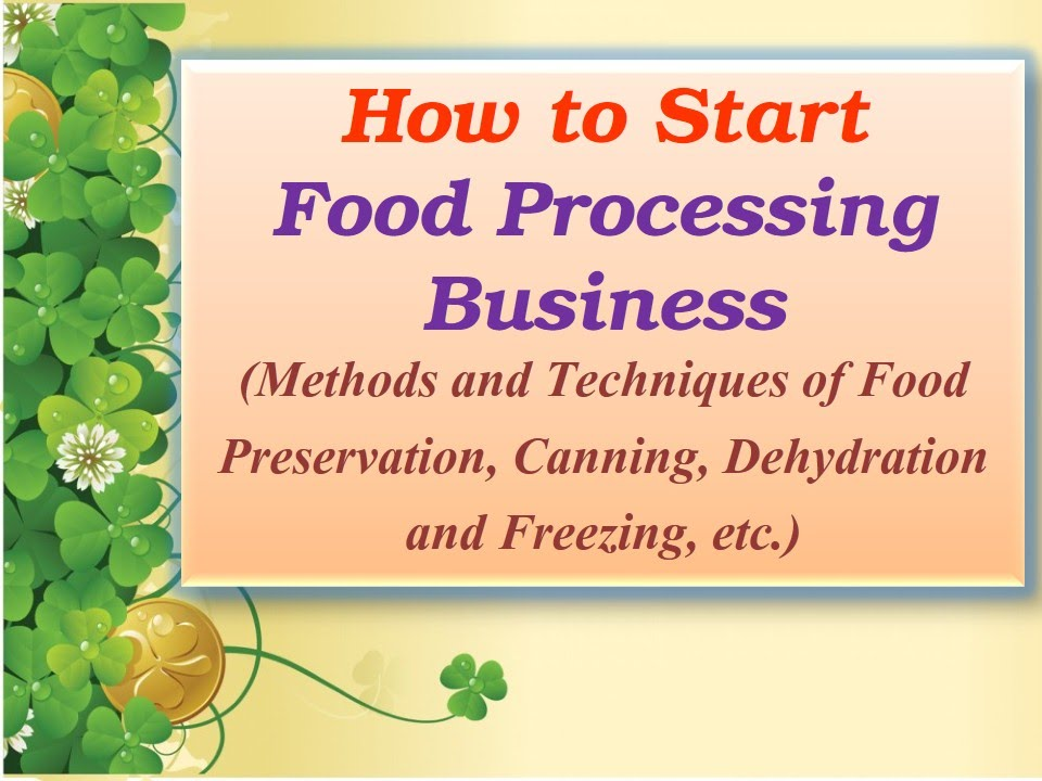 How To Start Food Processing Business Preservation Canning Dehydration And Freezing