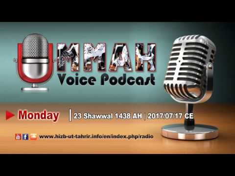 Ummah Voice Podcast | Monday | 23 Shawwal 1438 AH | 2017/07/17 CE