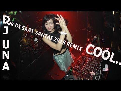 DJ Una## Enak DI SAAT SANTAI 2018 REMIX  HD