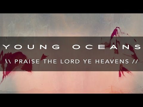 PRAISE THE LORD YE HEAVENS (ft. Harvest) - Young Oceans