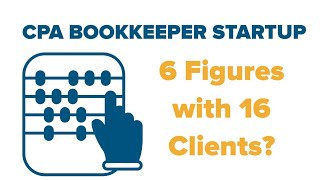CPA Tax Bookkeeper STARTUP: 6 Figures with 16 Clients?