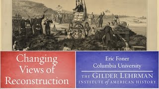 Eric Foner on Changing Views of Reconstruction