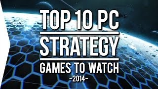 Top 10 PC ►STRATEGY◄ Games to Watch in 2014!