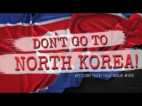 Don't go to North Korea! Bitcoin Tech Talk Q&A Issue #165