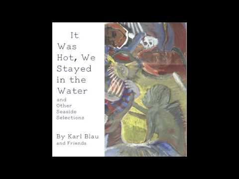 Karl Blau - It Was Hot, We Stayed In The Water and Other Seaside Selections ((FULL ALBUM))