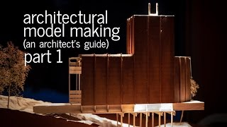 Architectural Model Making Tips + Tricks - An Architect's Guide (Part 1)