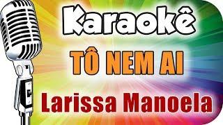 Baixar 🎤 Karaokê - Larissa Manoela - Tô Nem Ai