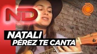 Natalie Pérez cantó para Noticiero Doce y contó por qué la pasa tan bien en cuarentena