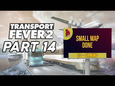 Transport Fever 2 - Part 14 - Small Map Done - Good Game |