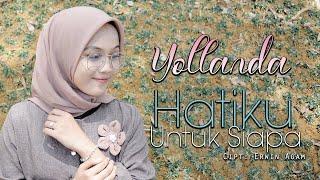 Yollanda - Hatiku Untuk Siapa (Official Music Video) | Lagu Pop Melayu Terbaru