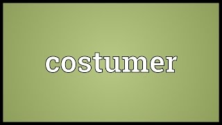 Costumer Meaning