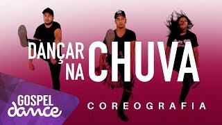 Gospel Dance - Dançar na Chuva - Fernandinho